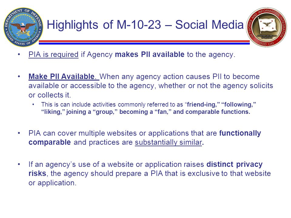 Highlights of M-10-23 – Social Media PIA is required if Agency makes PII available to the agency.