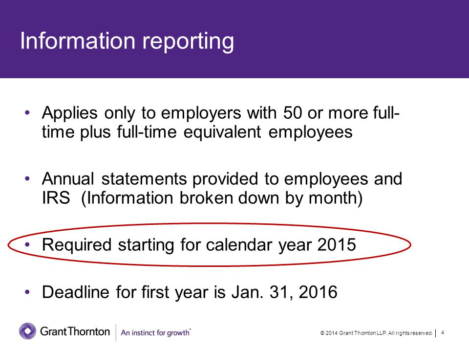 Information reporting Applies only to employers with 50 or more full- time plus full-time equivalent employees Annual statements provided to employees and IRS(Information broken down by month) Required starting for calendar year 2015 Deadline for first year is Jan.