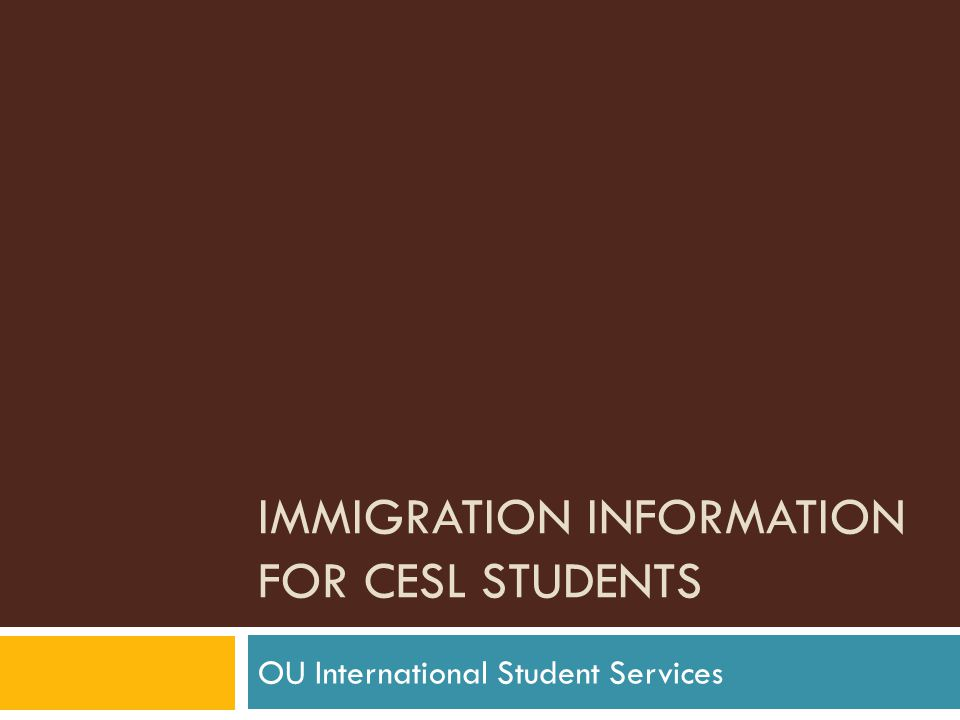 IMMIGRATION INFORMATION FOR CESL STUDENTS OU International Student Services