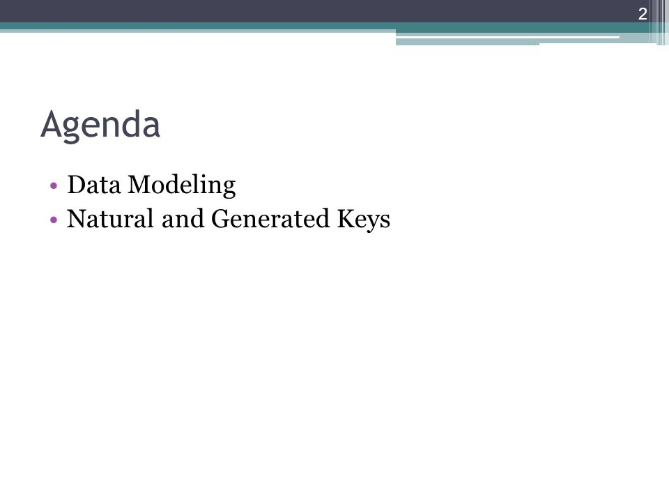 Agenda Data Modeling Natural and Generated Keys 2