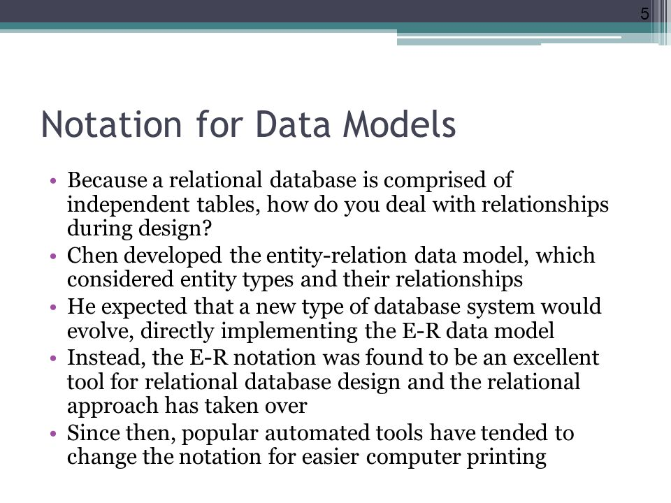 Notation for Data Models Because a relational database is comprised of independent tables, how do you deal with relationships during design.