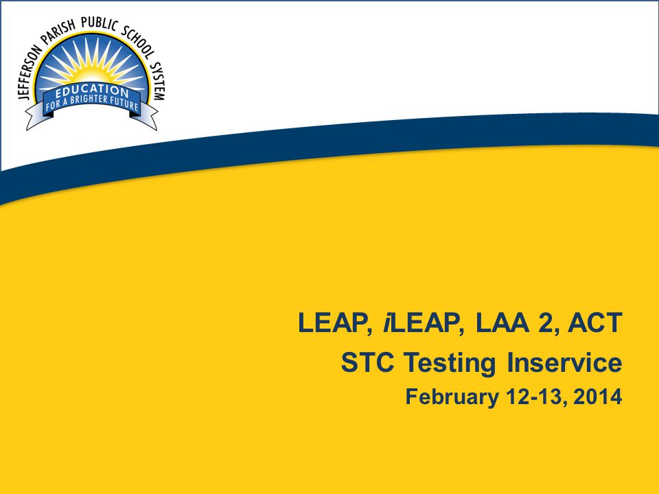 STC Forms  Void Notification for School Test Coordinators  One form for LEAP, iLEAP, and LAA 2  Located in Test Coordinators Manual  Request for Merging Scores (applies to a merge within the same content area, not LEAP Phase 1/Phase 2 merge)  Contact Harriet Hillson if you need this form  LEAP Phase 2  iLEAP and LAA 2  Rescore Request (form located in Test Coordinators Manual)  Rescore deadline is May 23, 2014, in order to receive results prior to summer testing.