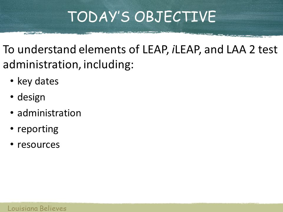 Projected Release Dates Summer LEAP, GEE, & LAA 2 Student Report Release Projected August 6, 2014 Division of Assessments and Accountability Test Administration Online Reports via LEAPweb Hardcopy Report School RosterRemediationCSV Student ReportPerformanceSummary Student Label Spring GEE No Report 4/28/14 No Report 5/13/14 Spring ELDA4/28/14No Report4/28/14 No Report7/17/145/13/14 Spring LAA 14/28/14No Report4/28/14 No Report7/17/145/13/14 Spring LEAP5/16/14 7/17/14 6/3/14 Spring iLEAP5/16/14No Report5/16/14 7/17/14 6/3/14 Spring LAA 25/16/14No Report5/16/14 No Report7/17/146/3/14 Louisiana Believes