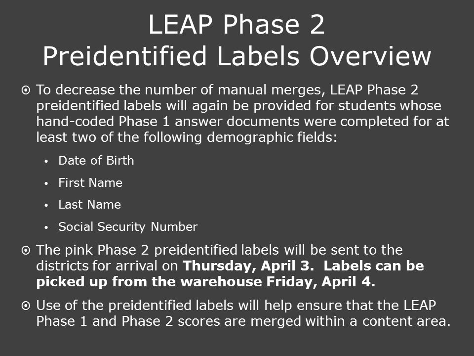 LEAP Phase 2 Preidentified Labels Overview  To decrease the number of manual merges, LEAP Phase 2 preidentified labels will again be provided for stu