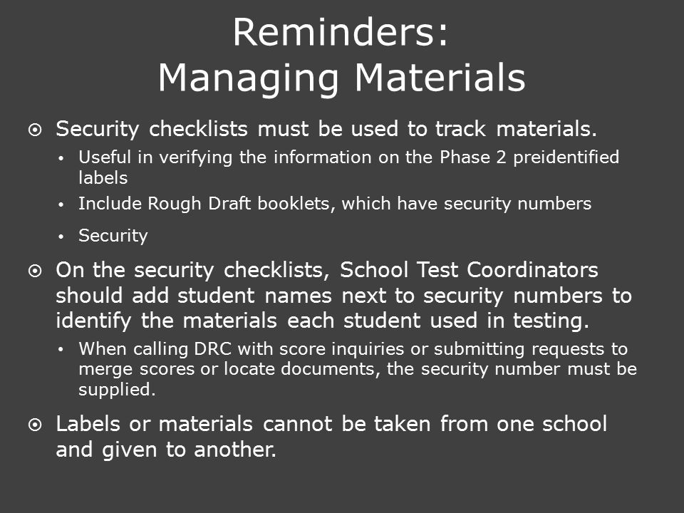 Reminders: Managing Materials  Security checklists must be used to track materials.  Useful in verifying the information on the Phase 2 preidentifie