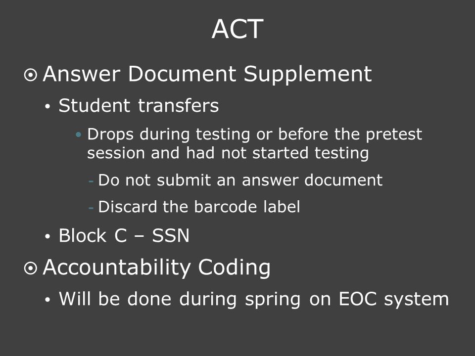 ACT  Answer Document Supplement  Student transfers Drops during testing or before the pretest session and had not started testing - Do not submit an