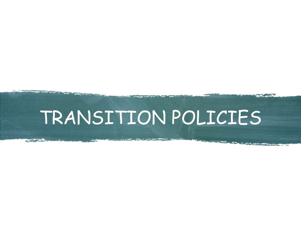 TRANSITION POLICIES