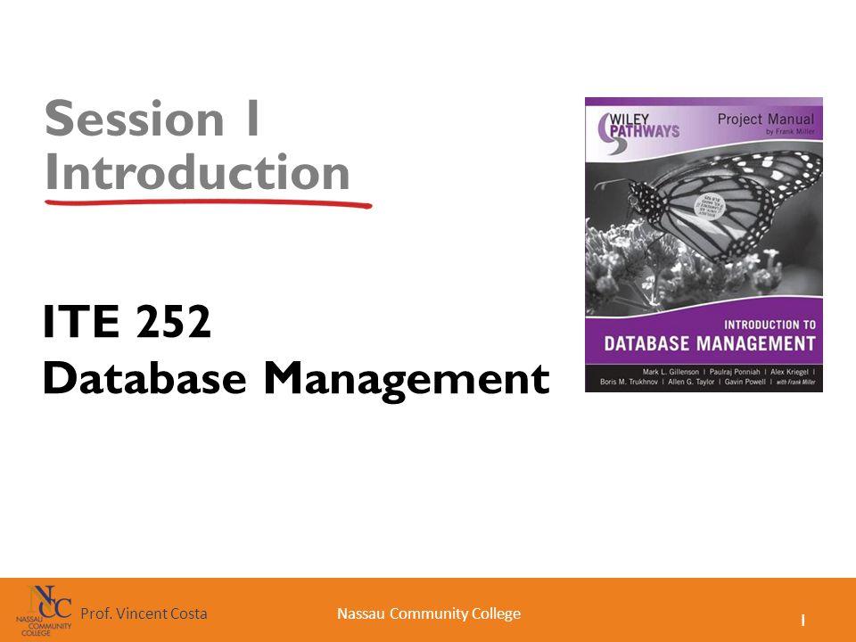 1 Nassau Community CollegeProf. Vincent Costa Session 1 Introduction ITE 252 Database Management