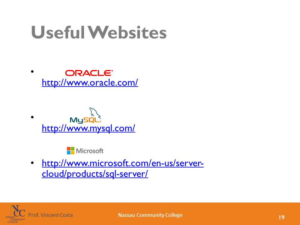 19 Nassau Community CollegeProf. Vincent Costa Useful Websites http://www.oracle.com/ http://www.mysql.com/ http://www.microsoft.com/en-us/server- clo