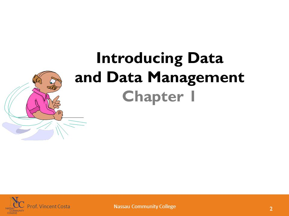 2 Nassau Community CollegeProf. Vincent Costa Introducing Data and Data Management Chapter 1