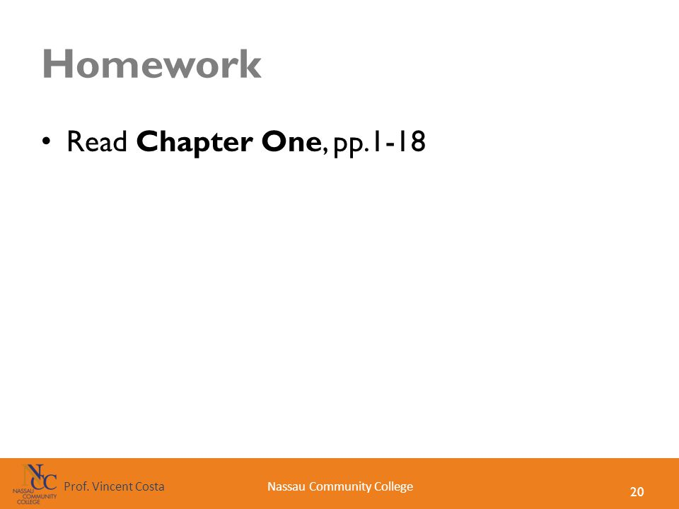 20 Nassau Community CollegeProf. Vincent Costa Homework Read Chapter One, pp.1-18