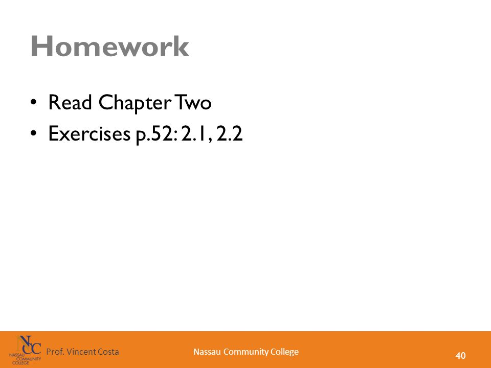 40 Nassau Community CollegeProf. Vincent Costa Homework Read Chapter Two Exercises p.52: 2.1, 2.2