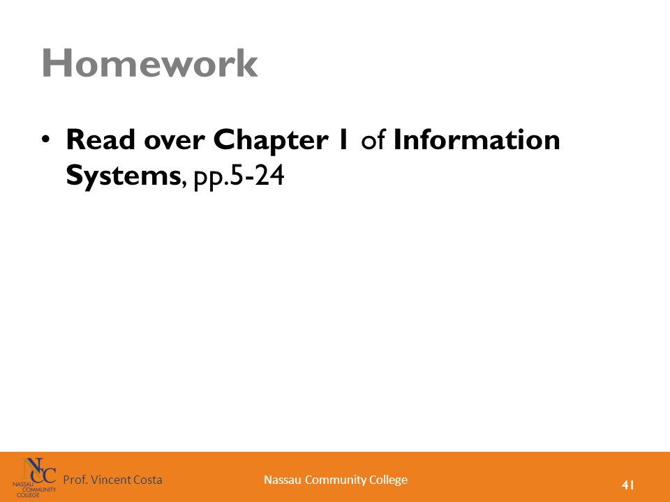 41 Nassau Community CollegeProf. Vincent Costa Homework Read over Chapter 1 of Information Systems, pp.5-24