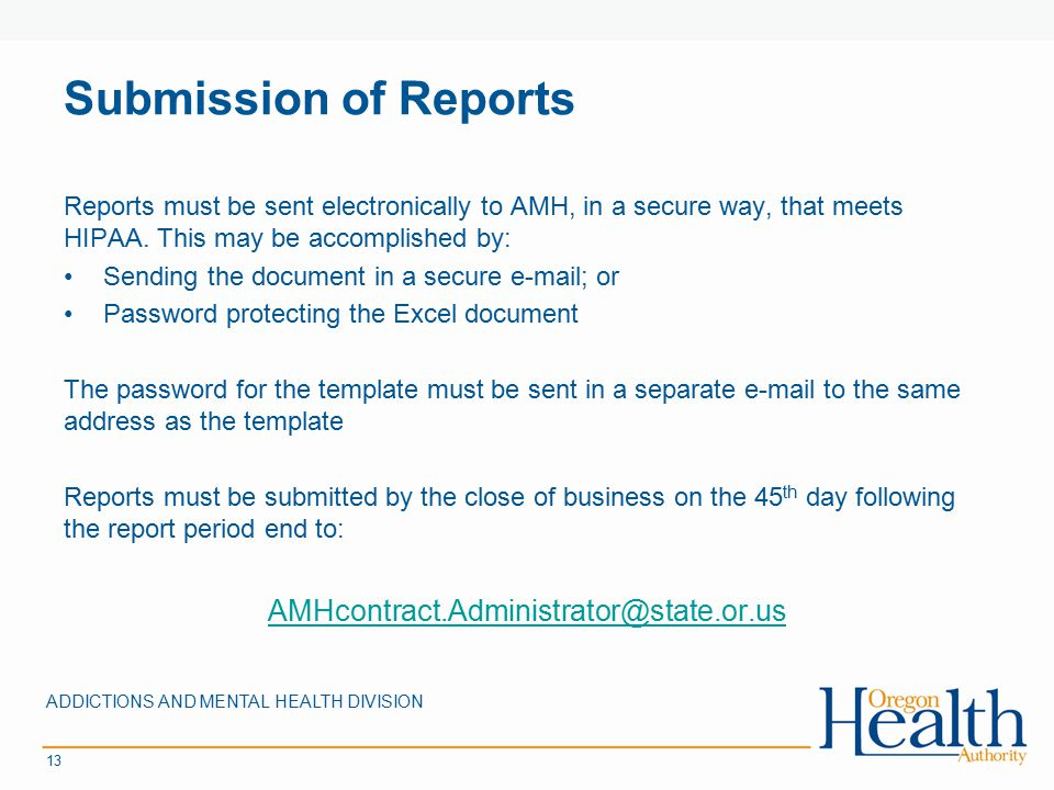 Submission of Reports Reports must be sent electronically to AMH, in a secure way, that meets HIPAA.