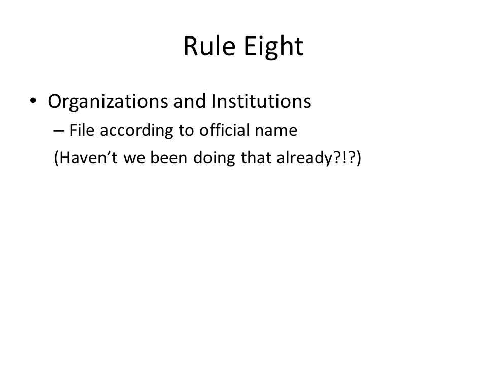 Rule Eight Organizations and Institutions – File according to official name (Haven't we been doing that already ! )