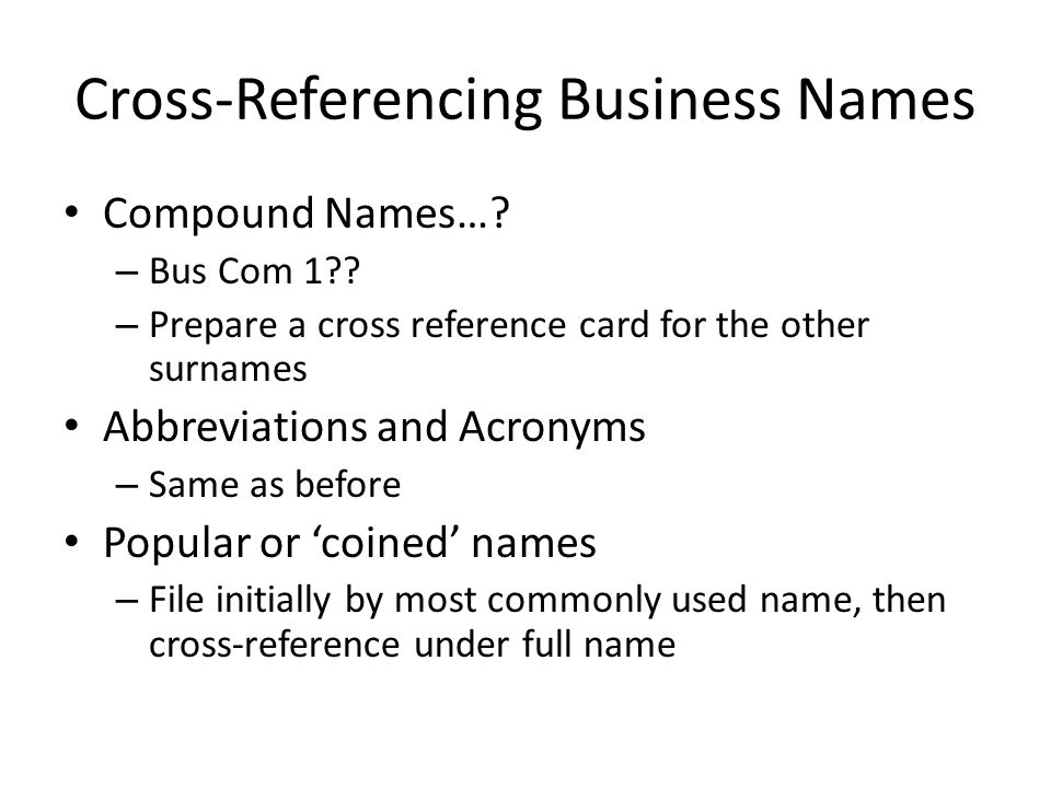 Cross-Referencing Business Names Compound Names…? – Bus Com 1?? – Prepare a cross reference card for the other surnames Abbreviations and Acronyms – S