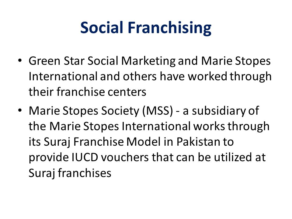 Social Franchising Green Star Social Marketing and Marie Stopes International and others have worked through their franchise centers Marie Stopes Soci