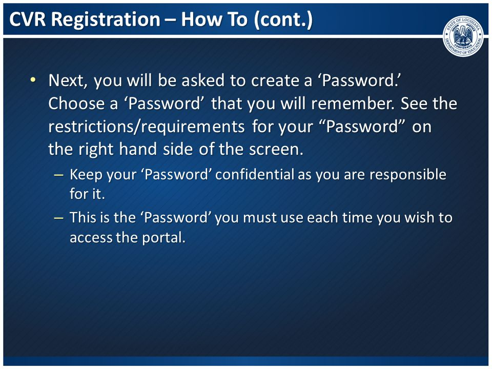 CVR Registration – How To (cont.) Next, you will be asked to create a 'Password.' Choose a 'Password' that you will remember. See the restrictions/req