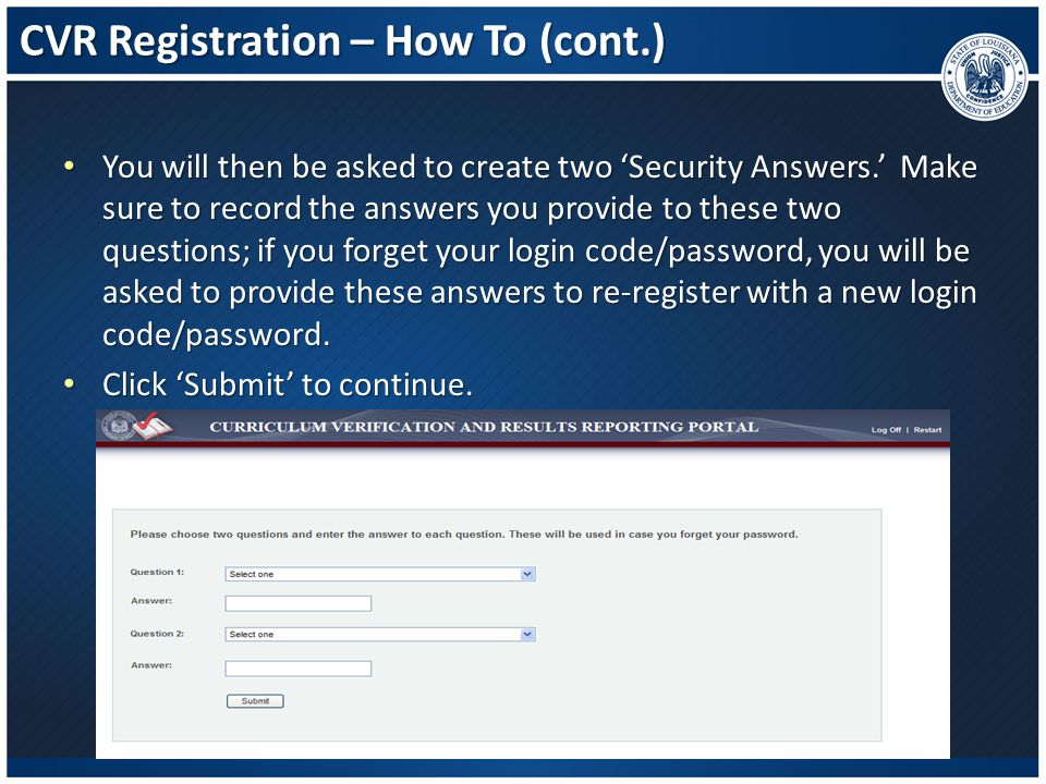 CVR Registration – How To (cont.) You will then be asked to create two 'Security Answers.' Make sure to record the answers you provide to these two qu