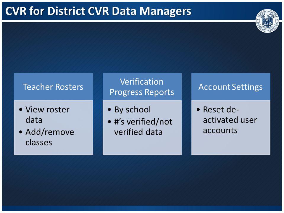 CVR for District CVR Data Managers Teacher Rosters View roster data Add/remove classes Verification Progress Reports By school #'s verified/not verifi
