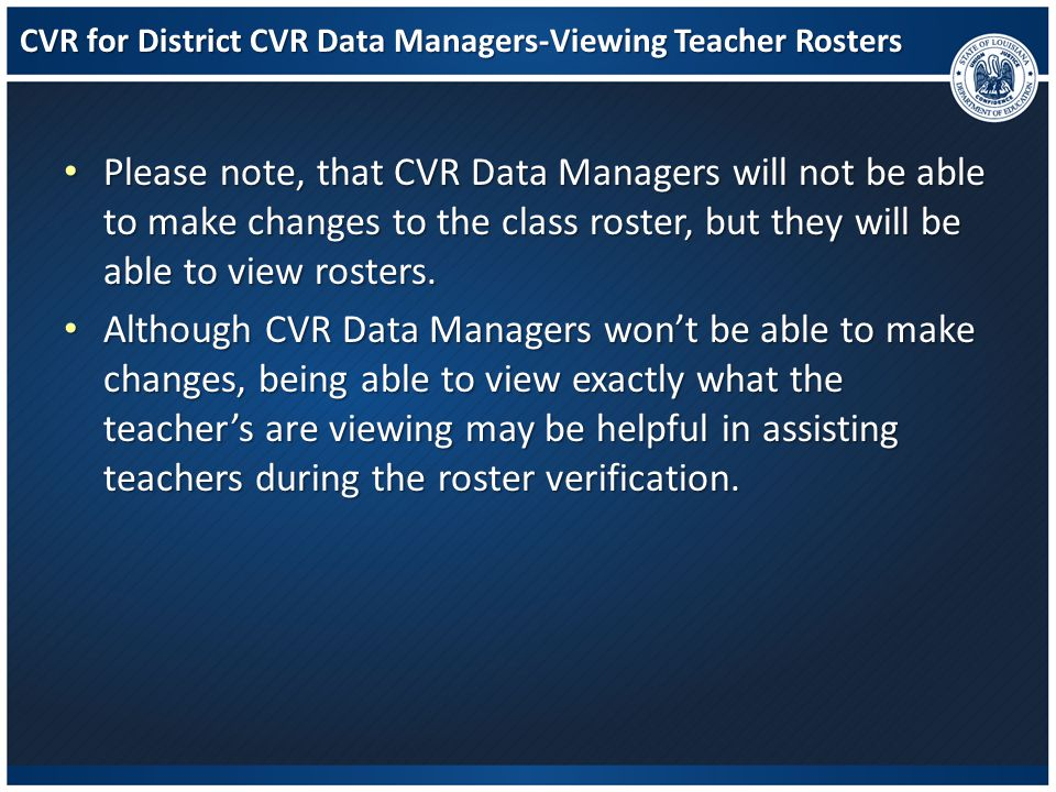 CVR for District CVR Data Managers-Viewing Teacher Rosters Please note, that CVR Data Managers will not be able to make changes to the class roster, b