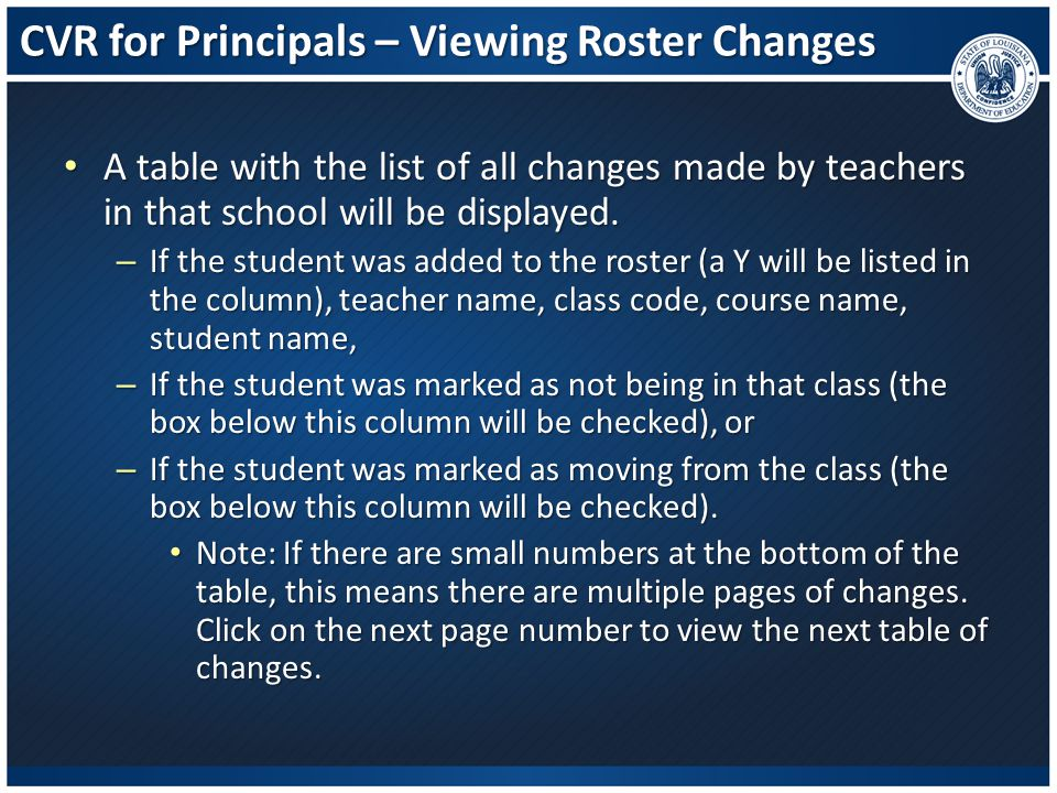 CVR for Principals – Viewing Roster Changes A table with the list of all changes made by teachers in that school will be displayed. A table with the l
