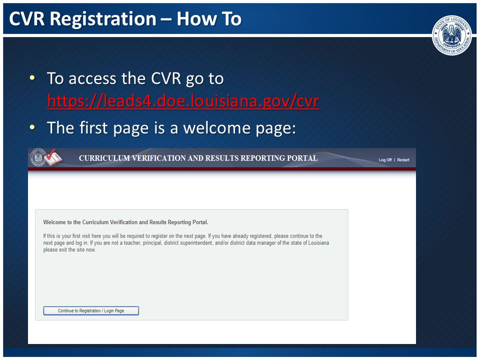 Accessing the CVR After you have registered, you will be able to access the portal at any time by going to https://leads4.doe.louisiana.gov/cvr.