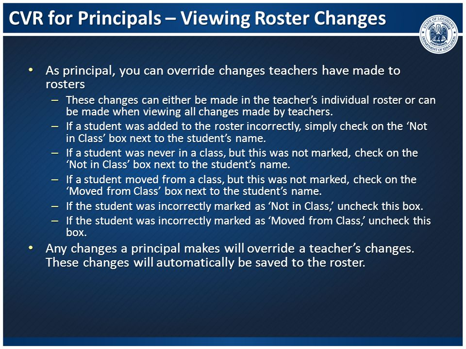 CVR for Principals – Viewing Roster Changes As principal, you can override changes teachers have made to rosters As principal, you can override change