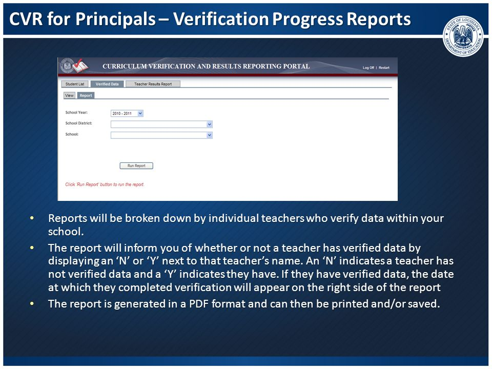 CVR for Principals – Verification Progress Reports Reports will be broken down by individual teachers who verify data within your school. Reports will