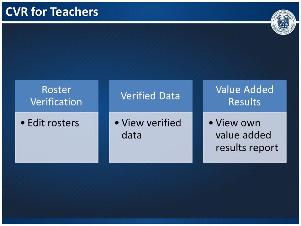 CVR for Teachers Roster Verification Edit rosters Verified Data View verified data Value Added Results View own value added results report