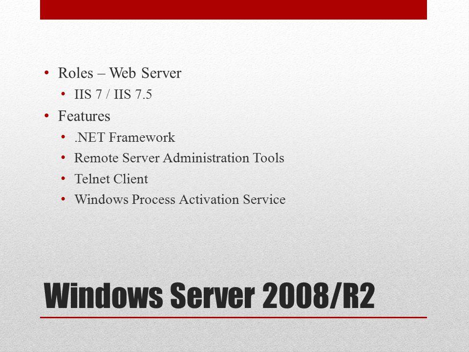 Windows Server 2008/R2 Roles – Web Server IIS 7 / IIS 7.5 Features.NET Framework Remote Server Administration Tools Telnet Client Windows Process Acti