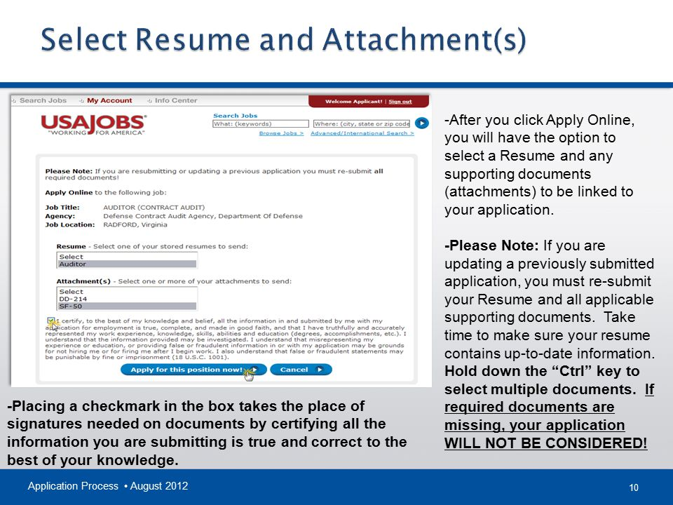 10 Application Process August 2012 -After you click Apply Online, you will have the option to select a Resume and any supporting documents (attachments) to be linked to your application.
