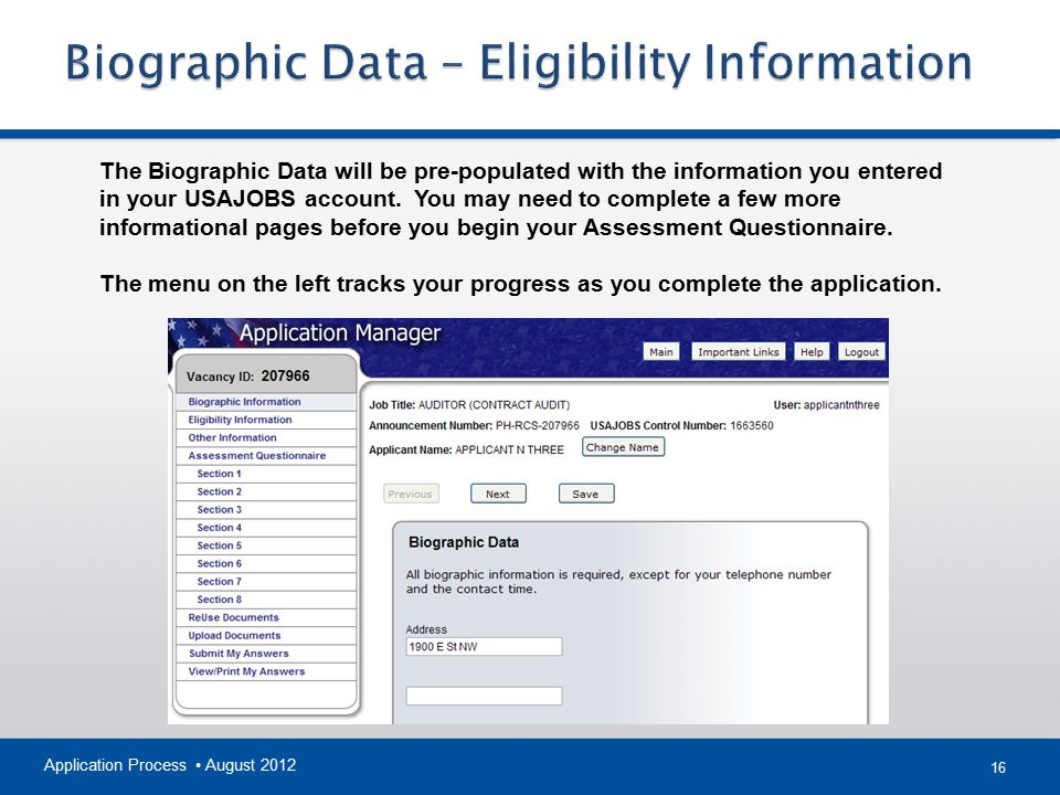16 Application Process August 2012 The Biographic Data will be pre-populated with the information you entered in your USAJOBS account.
