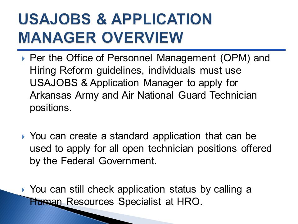  Per the Office of Personnel Management (OPM) and Hiring Reform guidelines, individuals must use USAJOBS & Application Manager to apply for Arkansas Army and Air National Guard Technician positions.