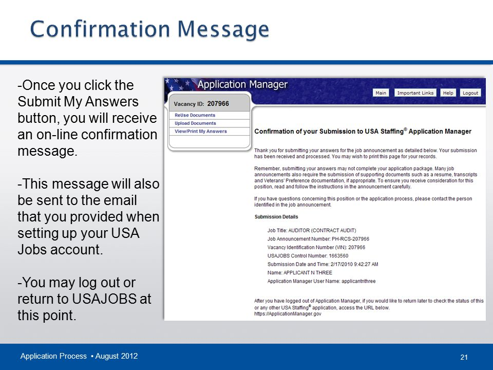 21 Application Process August 2012 -Once you click the Submit My Answers button, you will receive an on-line confirmation message. -This message will