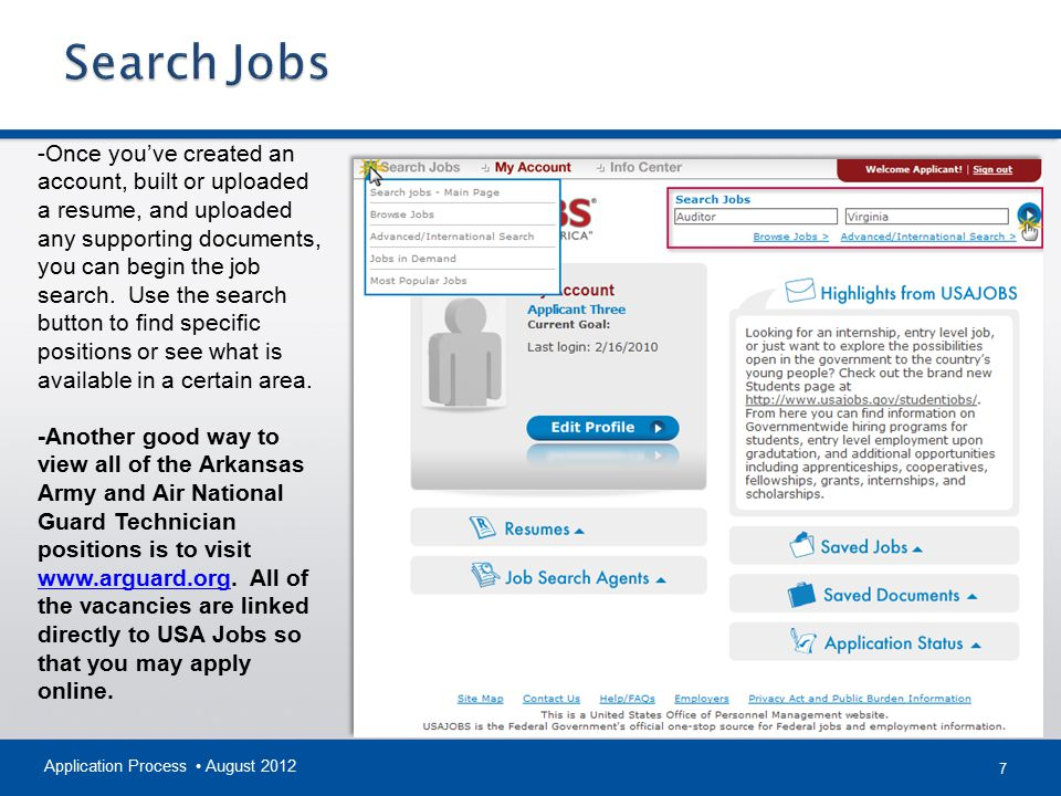 7 Application Process August 2012 -Once you've created an account, built or uploaded a resume, and uploaded any supporting documents, you can begin the job search.
