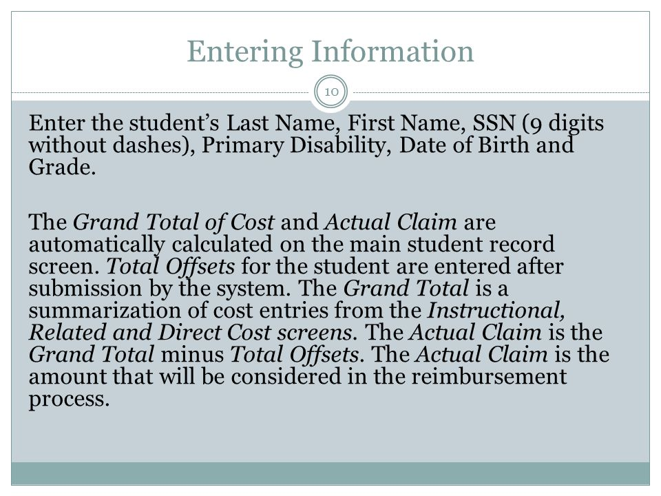 Entering Information Enter the student's Last Name, First Name, SSN (9 digits without dashes), Primary Disability, Date of Birth and Grade.