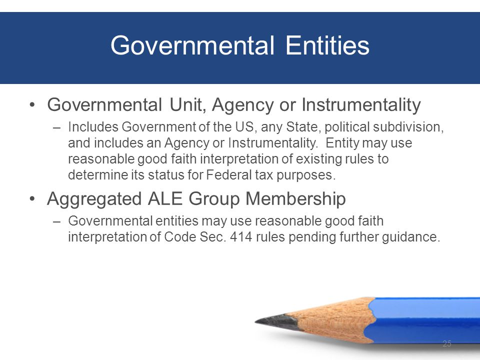 Governmental Entities Governmental Unit, Agency or Instrumentality –Includes Government of the US, any State, political subdivision, and includes an Agency or Instrumentality.