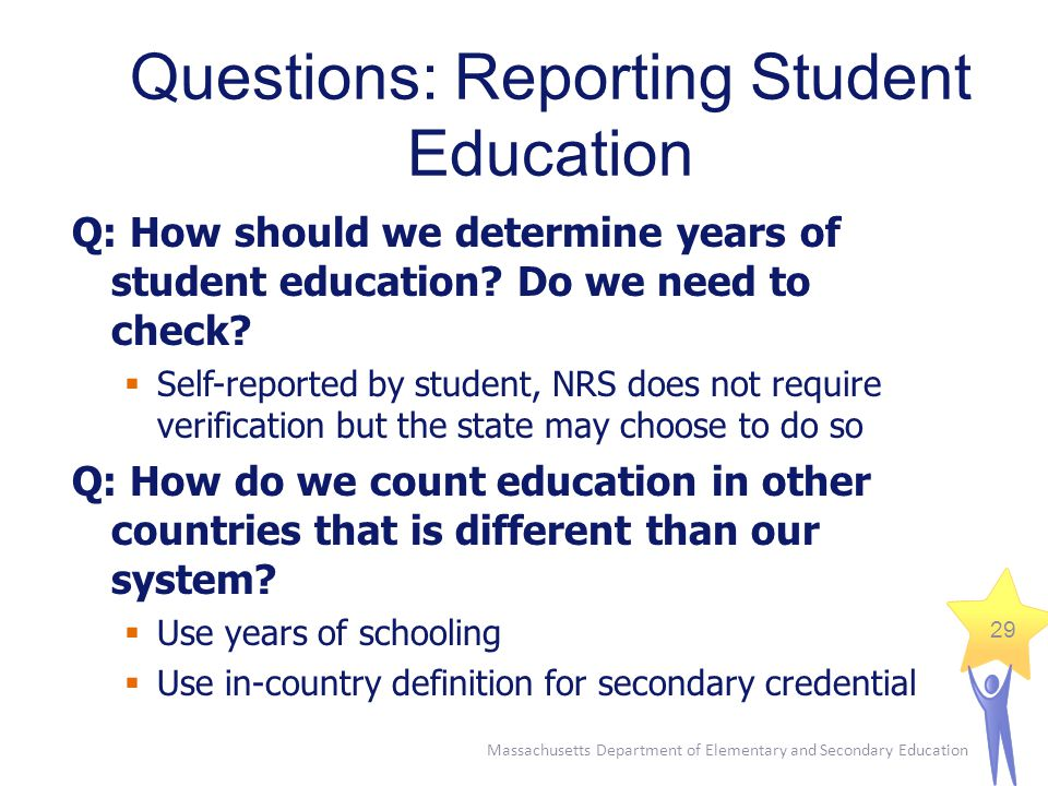 Massachusetts Department of Elementary and Secondary Education 29 Q: How should we determine years of student education.