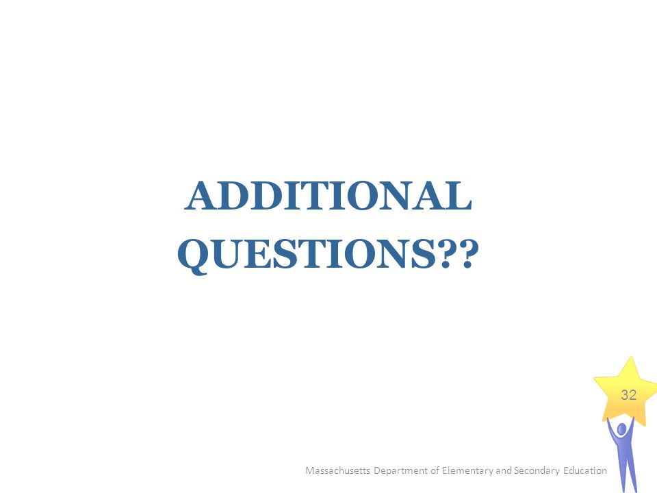 Massachusetts Department of Elementary and Secondary Education 32 ADDITIONAL QUESTIONS