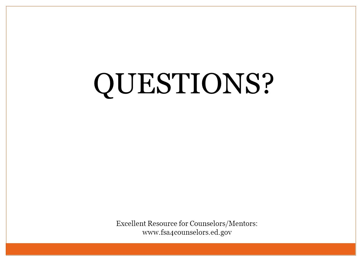 QUESTIONS Excellent Resource for Counselors/Mentors: www.fsa4counselors.ed.gov