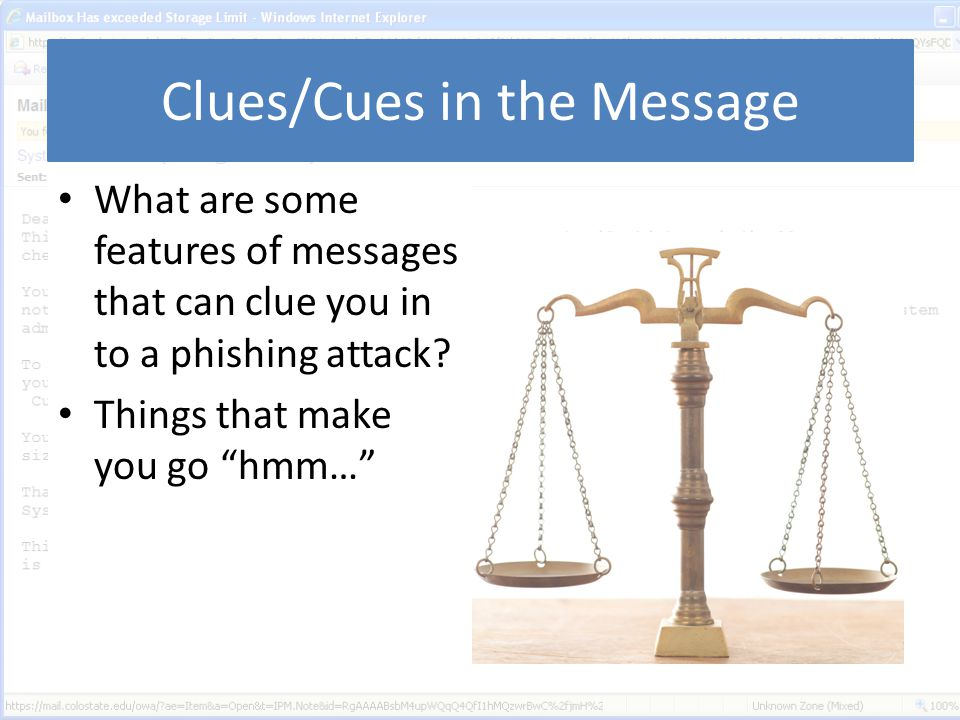 Clues/Cues in the Message What are some features of messages that can clue you in to a phishing attack.