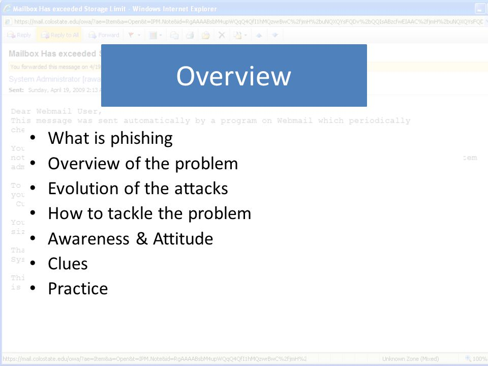 Overview What is phishing Overview of the problem Evolution of the attacks How to tackle the problem Awareness & Attitude Clues Practice