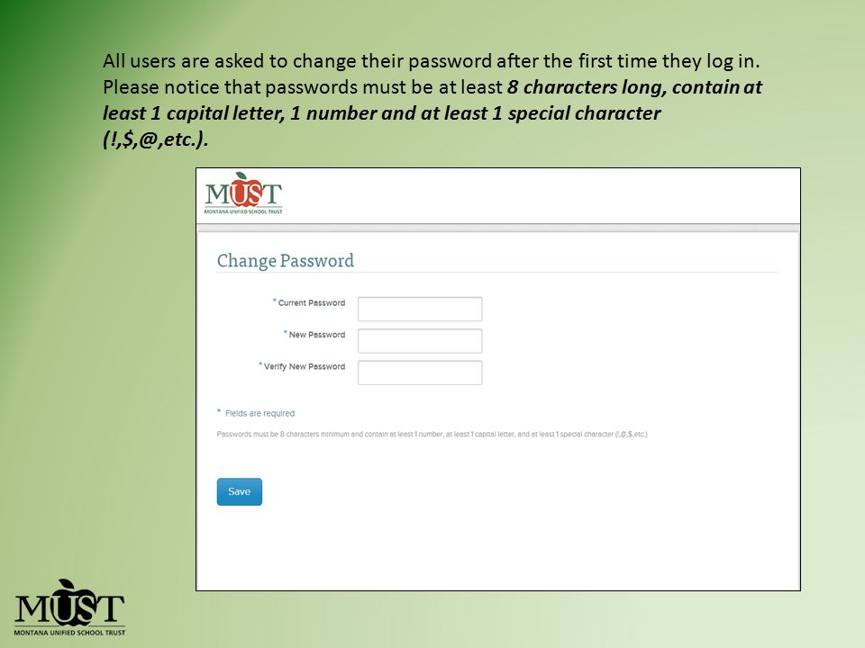All users are asked to change their password after the first time they log in. Please notice that passwords must be at least 8 characters long, contai