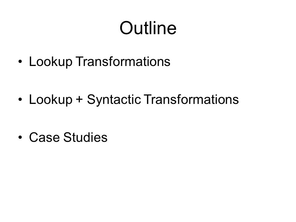 Outline Lookup Transformations Lookup + Syntactic Transformations Case Studies