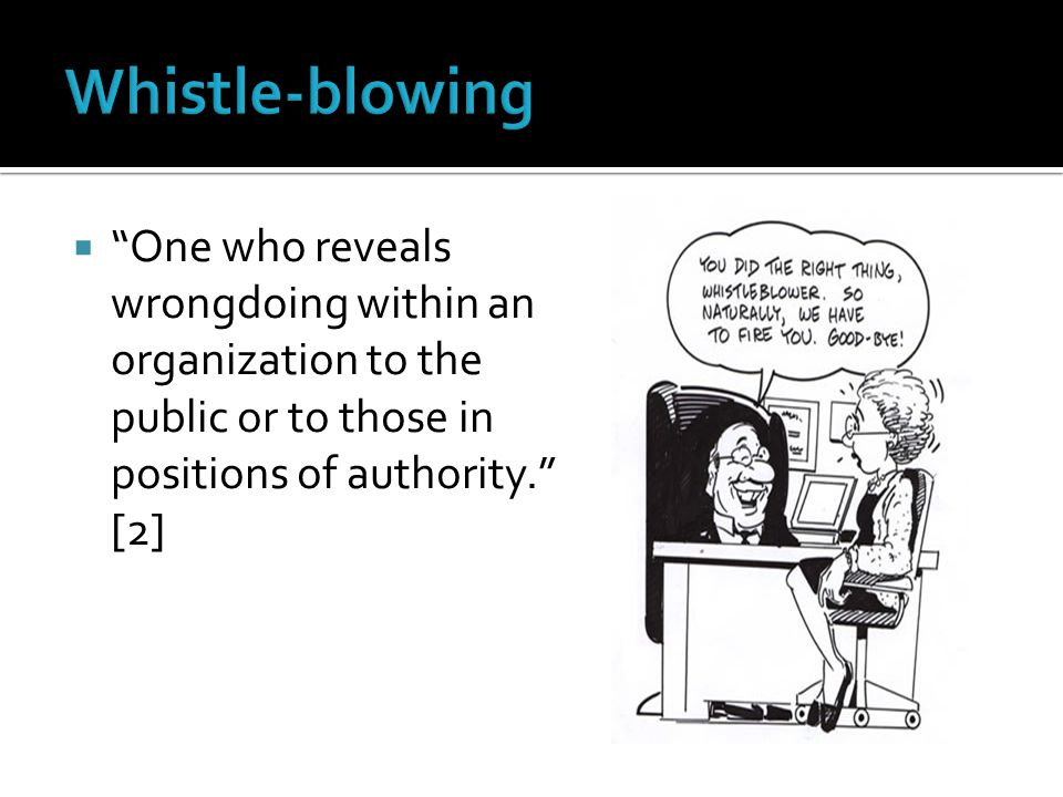  One who reveals wrongdoing within an organization to the public or to those in positions of authority. [2]