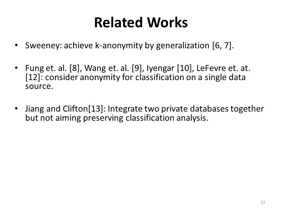 Related Works Sweeney: achieve k-anonymity by generalization [6, 7].