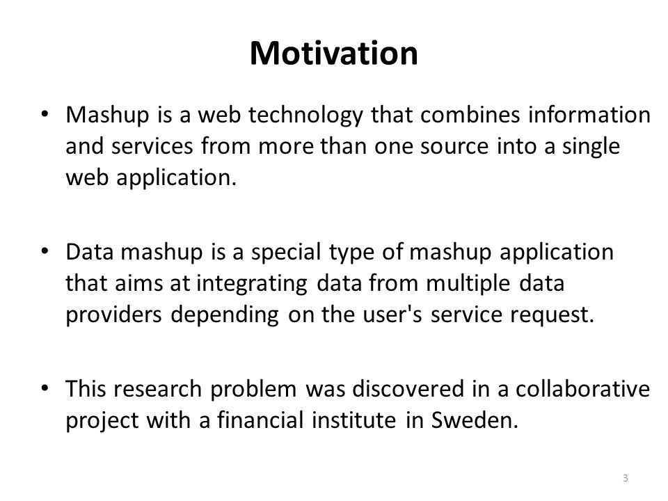 Motivation Mashup is a web technology that combines information and services from more than one source into a single web application.
