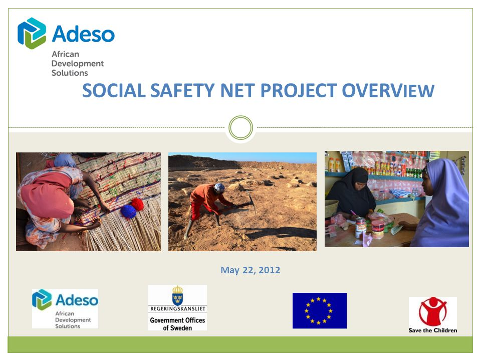 SOCIAL SAFETY NET PROJECT OVERV IEW May 22, 2012