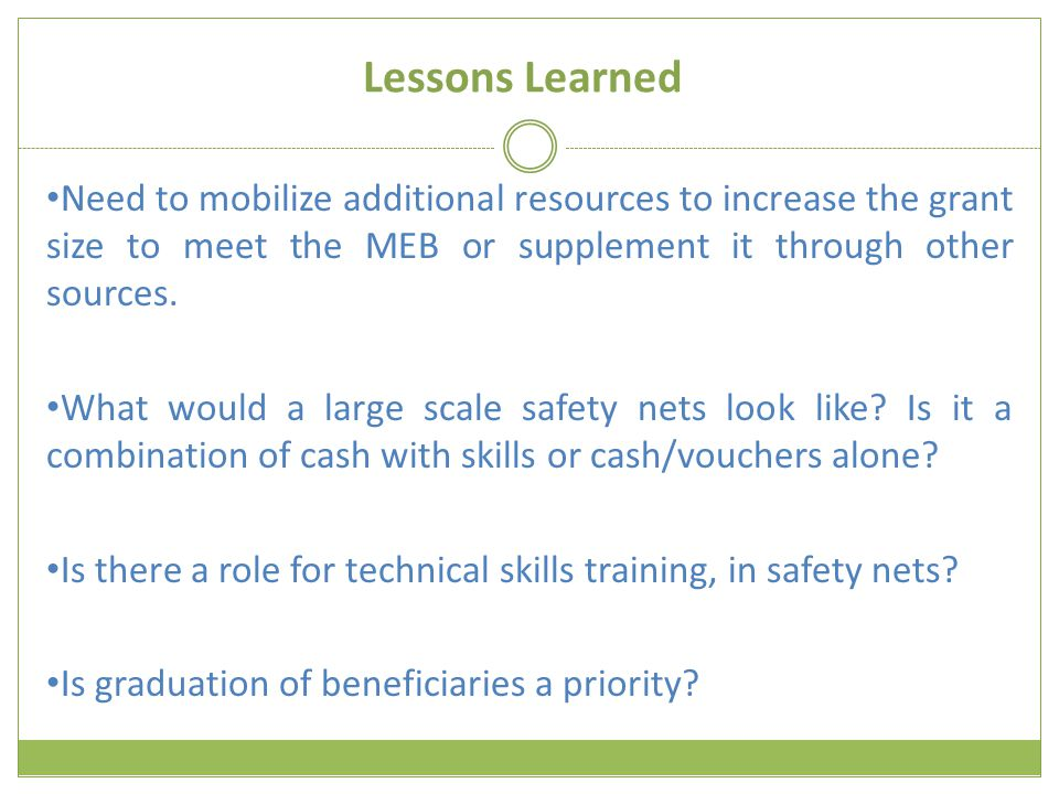 Lessons Learned Need to mobilize additional resources to increase the grant size to meet the MEB or supplement it through other sources.